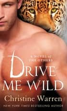 Drive Me Wild - A Novel of The Others ebook by Christine Warren