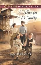 A Home for His Family (Mills & Boon Love Inspired Historical) eBook by Jan Drexler