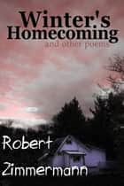 Winter's Homecoming and Other Poems ebook by Robert Zimmermann