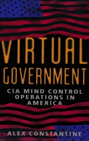 Virtual Government - CIA Mind Control Operations in America ebook by Alex Constantine