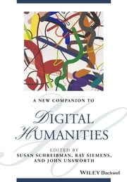 A New Companion to Digital Humanities ebook by Susan Schreibman,Ray Siemens,John Unsworth