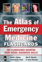 The Atlas of Emergency Medicine Flashcards ebook by R. Jason Thurman, Kevin J. Knoop, Lawrence B. Stack,...