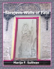 Sarajevo Walls of Fate ebook by Marija F. Sullivan
