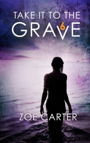 Take It to the Grave Part 6 of 6 - A tense and addictive psychological thriller 電子書 by Zoe Carter
