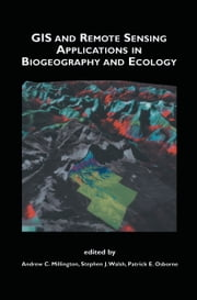 GIS and Remote Sensing Applications in Biogeography and Ecology ebook by Andrew C. Millington,Stephen J. Walsh,Patrick E. Osborne
