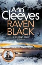 Raven Black: The Shetland Series 1 ebook by Ann Cleeves