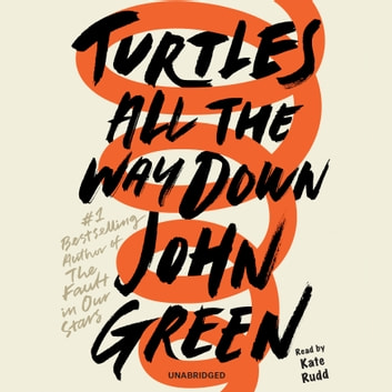 Turtles All the Way Down audiobook by John Green