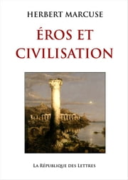 Eros et Civilisation - Contribution à Freud ebook by Kobo.Web.Store.Products.Fields.ContributorFieldViewModel