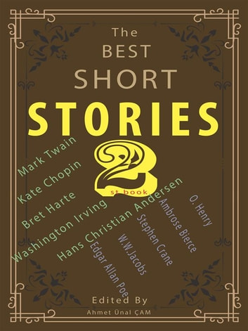 The Best Short Stories - 2 - Best Authors - Best stories ebook by Washington Irving,Kate Chopin,Ambrose Bierce,O. Henry,Stephen Crane,Edgar Allan Poe,Bret Harte,W. W. Jacobs,Mark twain,Hans Christian Anderse,Edited by Ahmet Ünal ÇAM