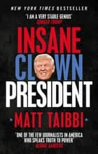 Insane Clown President - Dispatches from the American Circus ebook by Matt Taibbi