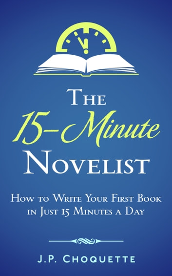 The 15-Minute Novelist ebook by J.P. Choquette