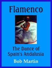 Flamenco: The Dance of Spain's Andalusia ebook by Bob Martin