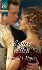 Scandal's Virgin (Mills & Boon Historical) eBook by Louise Allen