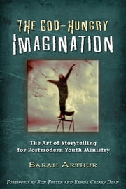 The God-Hungry Imagination - The Art of Storytelling for Postmodern Yourth Ministry ebook by Sarah Arthur