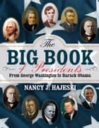 The Big Book of Presidents - From George Washington to Barack Obama ebook by Nancy J. Hajeski