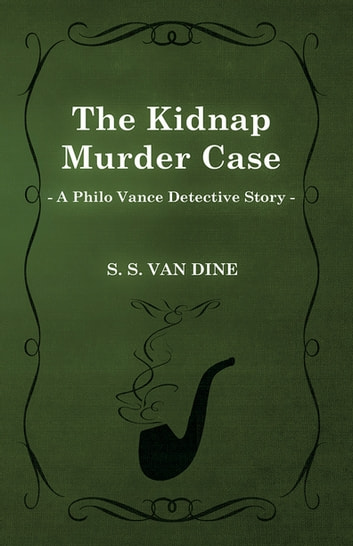 The Kidnap Murder Case (A Philo Vance Detective Story) ebook by S. S. Van Dine