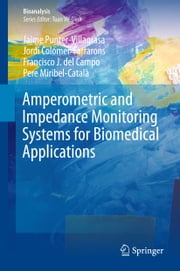 Amperometric and Impedance Monitoring Systems for Biomedical Applications ebook by Jaime Punter-Villagrasa, Jordi Colomer-Farrarons, Francisco J. del Campo,...
