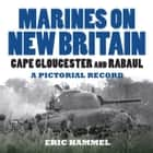 Marines on New Britain - Cape Gloucester and Rabaul. A Pictorial Record ebook by Eric Hammel