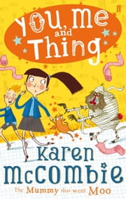 You, Me and Thing 4: The Mummy That Went Moo ebook by Karen McCombie