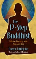 The 12-Step Buddhist ebook by Darren Littlejohn