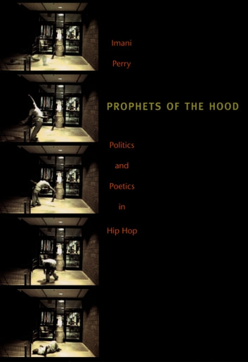 Prophets of the Hood - Politics and Poetics in Hip Hop ebook by Imani Perry
