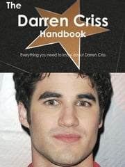 The Darren Criss Handbook - Everything you need to know about Darren Criss ebook by Smith, Emily