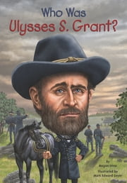 Who Was Ulysses S. Grant? ebook by Megan Stine,Nancy Harrison,Mark Edward Geyer