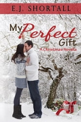My Perfect Gift: A Christmas Novella ebook by E.J. Shortall