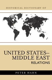 Historical Dictionary of United States-Middle East Relations ebook by Peter L. Hahn