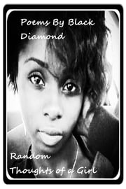 Poems By Black Diamond - Random thoughts of a Girl ebook by Black Diamond