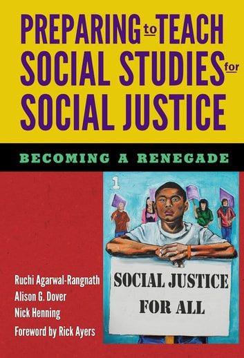 Preparing to Teach Social Studies for Social Justice (Becoming a Renegade) ebook by Ruchi Agarwal-Rangnath,Alison G. Dover,Nick Henning