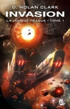 Invasion - La Longue Traque, T1 ebook by Claude Mamier, D. Nolan Clark
