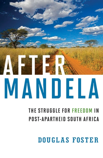 After Mandela: The Struggle for Freedom in Post-Apartheid South Africa ebook by Douglas Foster