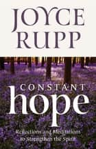 Constant Hope - Reflections and Meditations to Strengthen the Spirit ebook by Joyce Rupp
