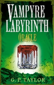 Vampyre Labyrinth: Oracle ebook by G.P. Taylor