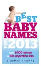 Best Baby Names for 2013 ebook by Siobhan Thomas