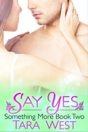 Say Yes - Something More, #2 ebook by Tara West