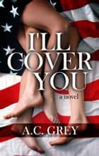 I'll Cover You ebook by A.C. Grey
