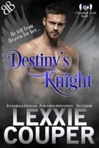 Destiny's Knight ebook by Lexxie Couper