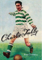 Charlie Tully - Celtics Cheeky Chappie ebook by Tom Campbell