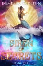 Siren of Secrets Box Set ebook by Demelza Carlton
