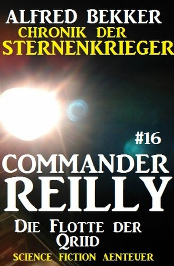 Commander Reilly #16: Die Flotte der Qriid: Chronik der Sternenkrieger ebook by Alfred Bekker