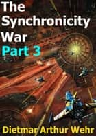 The Synchronicity War Part 3 - The Synchronicity War, #3 ebook by Dietmar Arthur Wehr