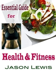 Essential Guide for Health & Fitness ebook by Jason Lewis