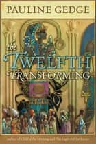 The Twelfth Transforming eBook by Pauline Gedge