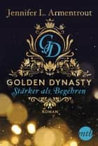 Golden Dynasty - Stärker als Begehren ebook by Jennifer L. Armentrout, Barbara Röhl