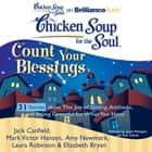 Chicken Soup for the Soul: Count Your Blessings - 31 Stories about the Joy of Giving, Attitude, and Being Grateful for What You Have audiobook by Jack Canfield, Mark Victor Hansen, Amy Newmark,...