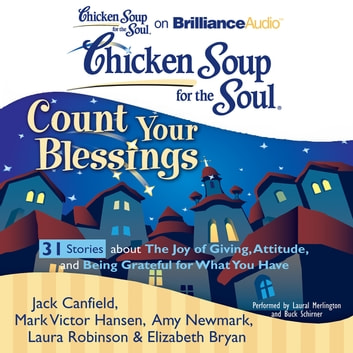 Chicken Soup for the Soul: Count Your Blessings - 31 Stories about the Joy of Giving, Attitude, and Being Grateful for What You Have audiobook by Jack Canfield,Mark Victor Hansen,Amy Newmark,Elizabeth Bryan,Laura Robinson