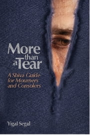 More Than A Tear - A Shiva Guide for Mourners and Consolers ebook by Yigal Segal