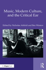 Music, Modern Culture, and the Critical Ear ebook by Nicholas Attfield, Ben Winters